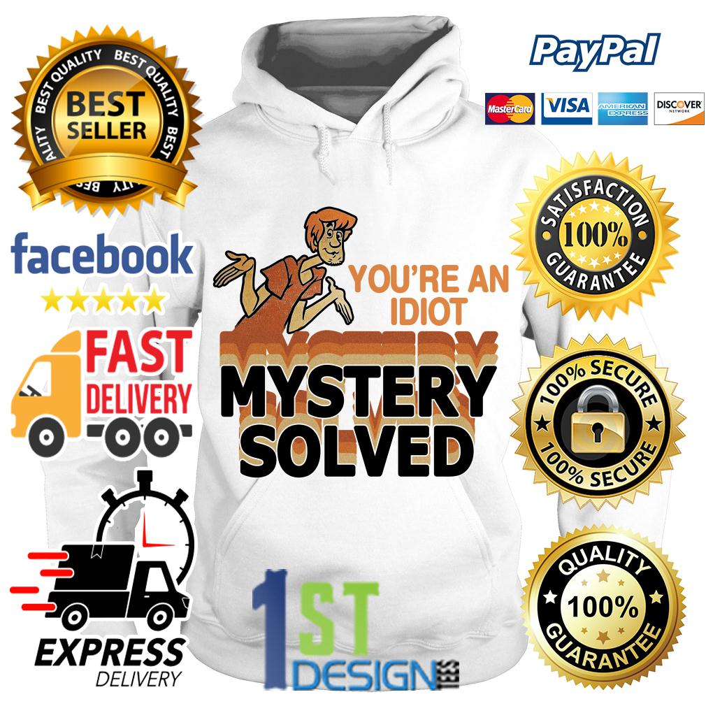 Scooby Doo you're an idiot mystery solved Hoodie