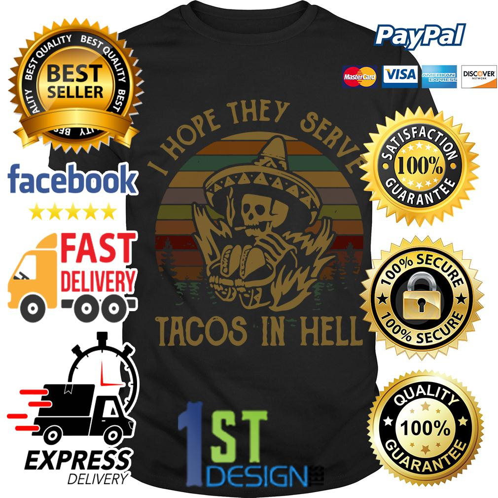 Skeleton I hope they serve Tacos in hell vintage retro shirt