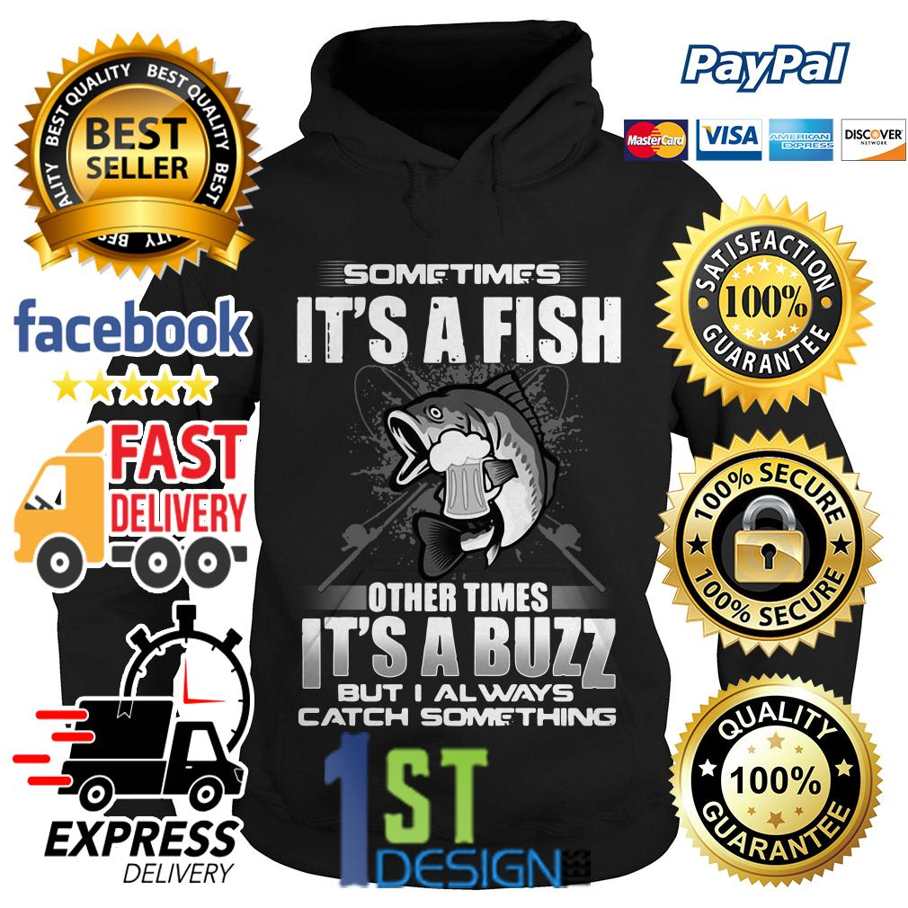 Sometimes it's a fish other times it's a buzz but I always catch Hoodie