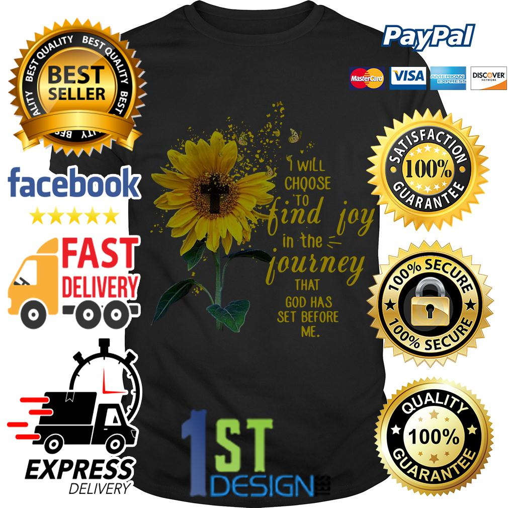 Sunflower I will choose to find joy in the journey that God shirt