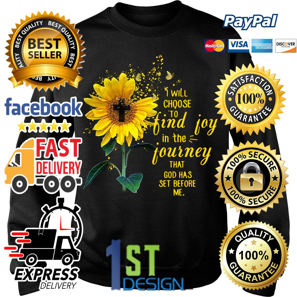 Sunflower I will choose to find joy in the journey that God Sweater