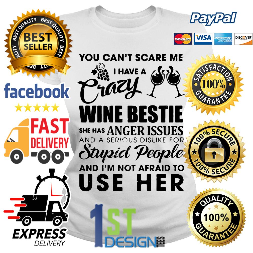 You can't scare me I have a crazy wine bestie she has anger issues Ladies Tee