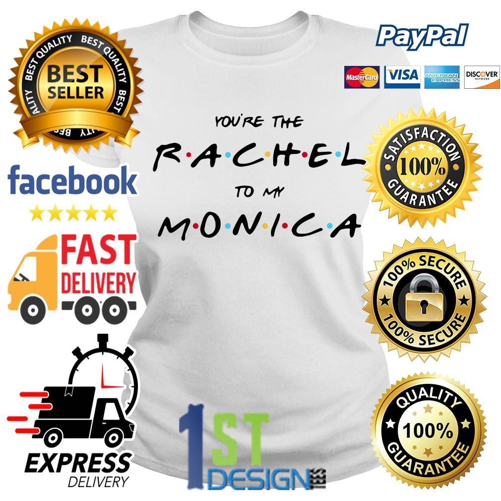 You're the Rachel to my Monica Ladies Tee