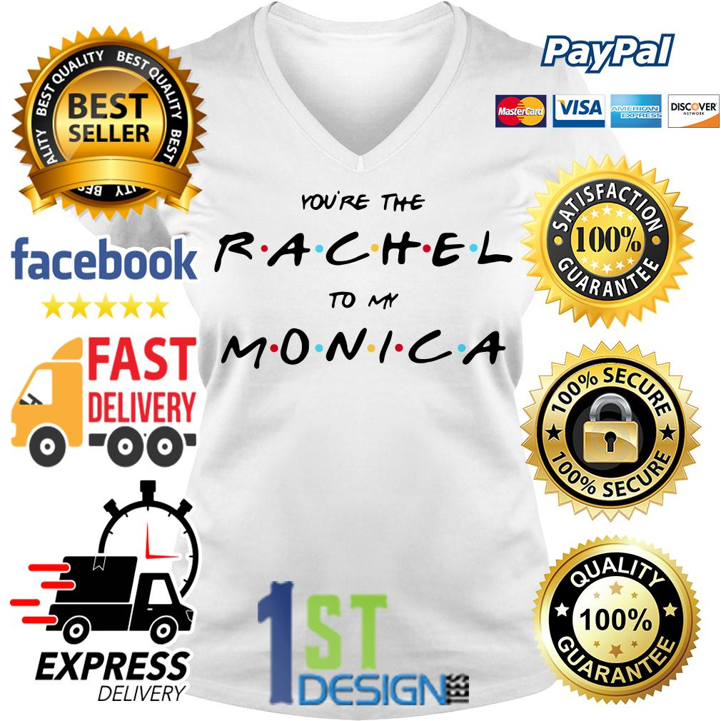 You're the Rachel to my Monica V-neck T-shirt