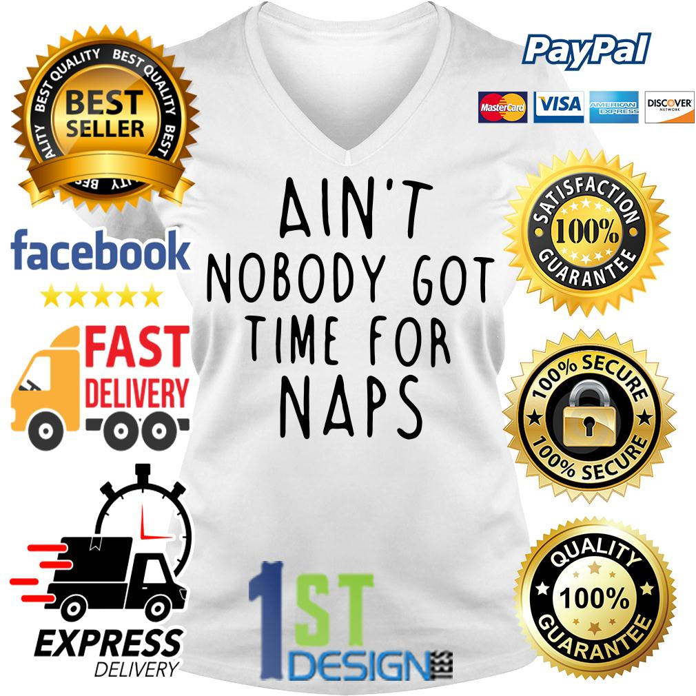 Ain't nobody got time for naps V-neck T-shirt
