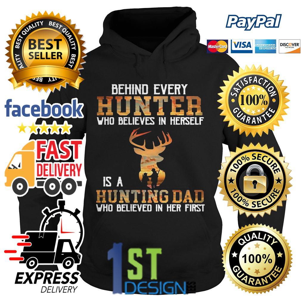 Behind every hunter who believes in herself is a hunting dad Hoodie