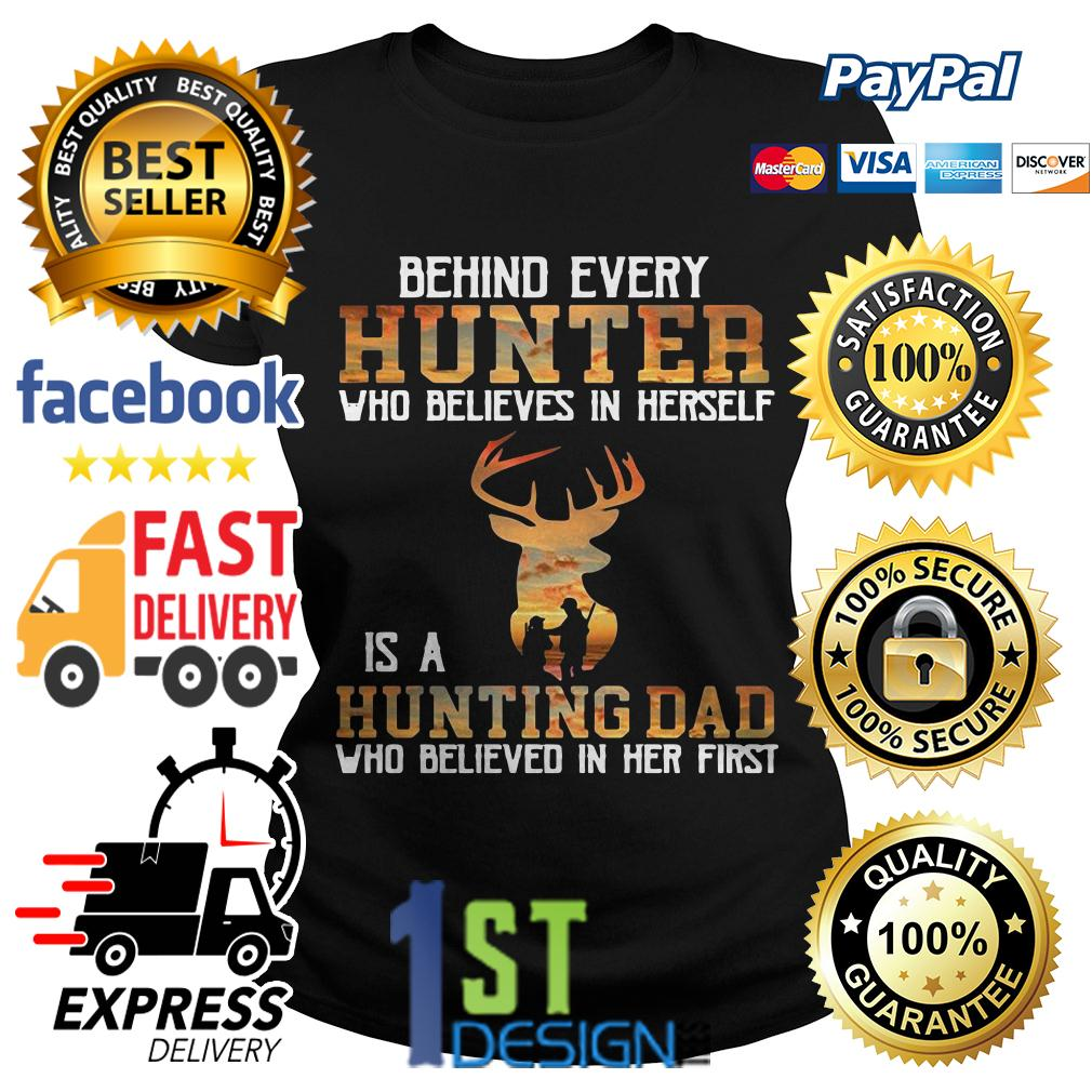 Behind every hunter who believes in herself is a hunting dad Ladies Tee