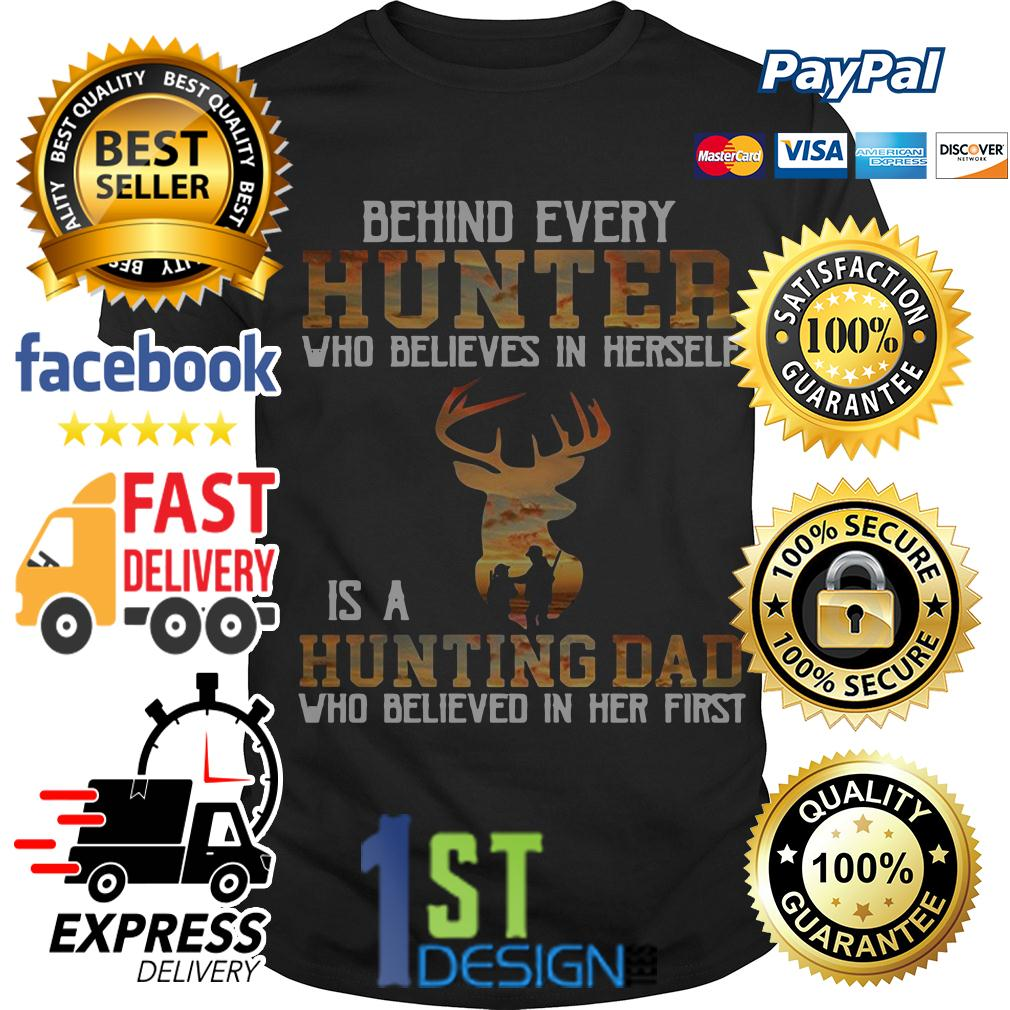 Behind every hunter who believes in herself is a hunting dad shirt