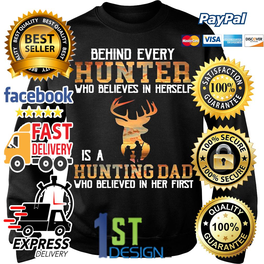 Behind every hunter who believes in herself is a hunting dad Sweater