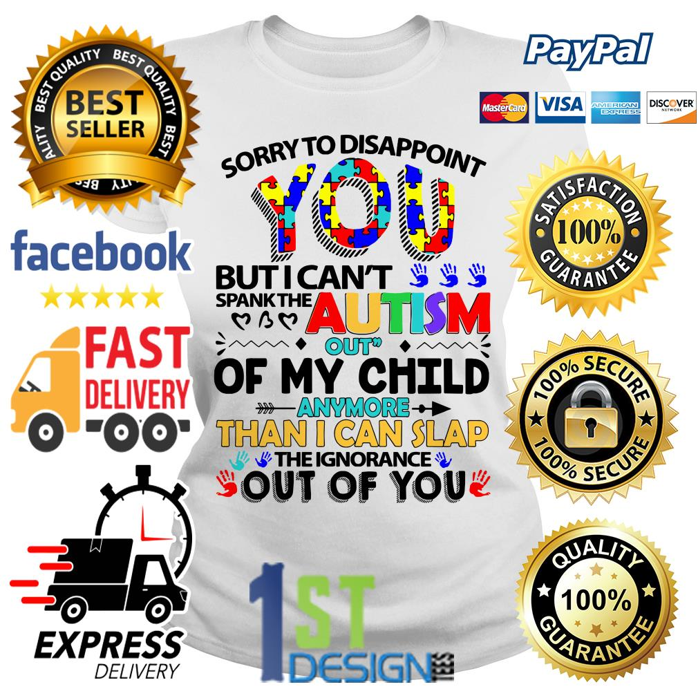 Best Sorry to disappoint you but I can't spank the autism out of my child shirt