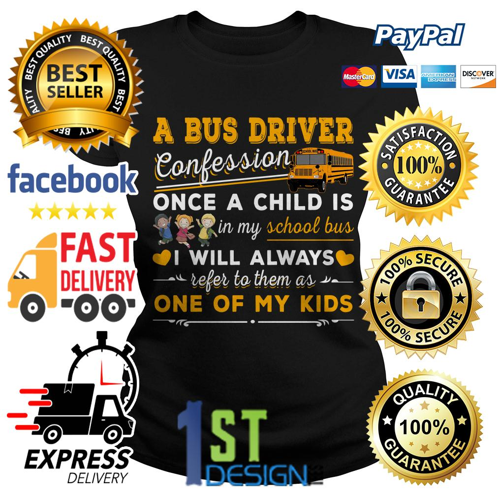 A bus driver confession once a child is I will always refer to them Ladies Tee