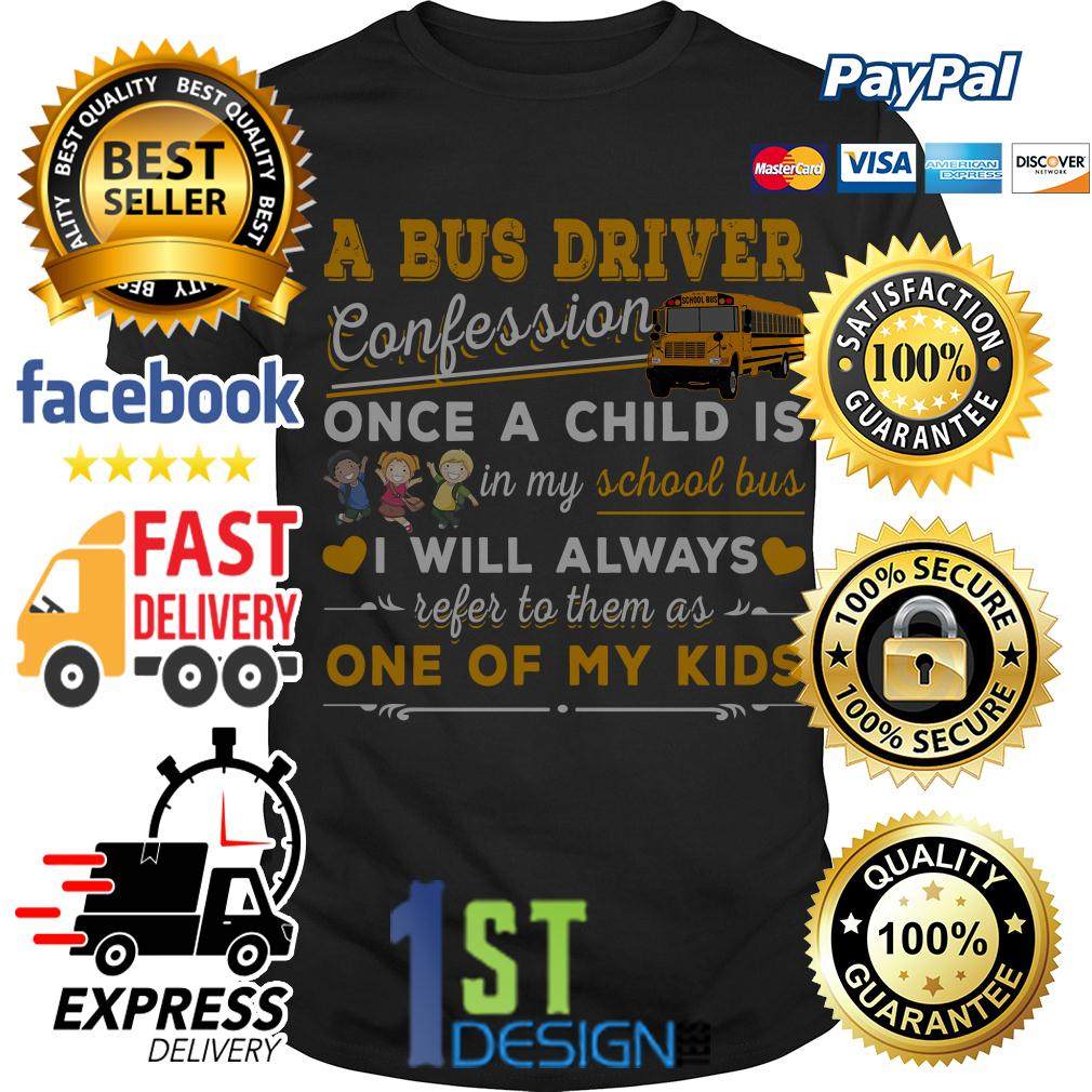 A bus driver confession once a child is I will always refer to them shirt