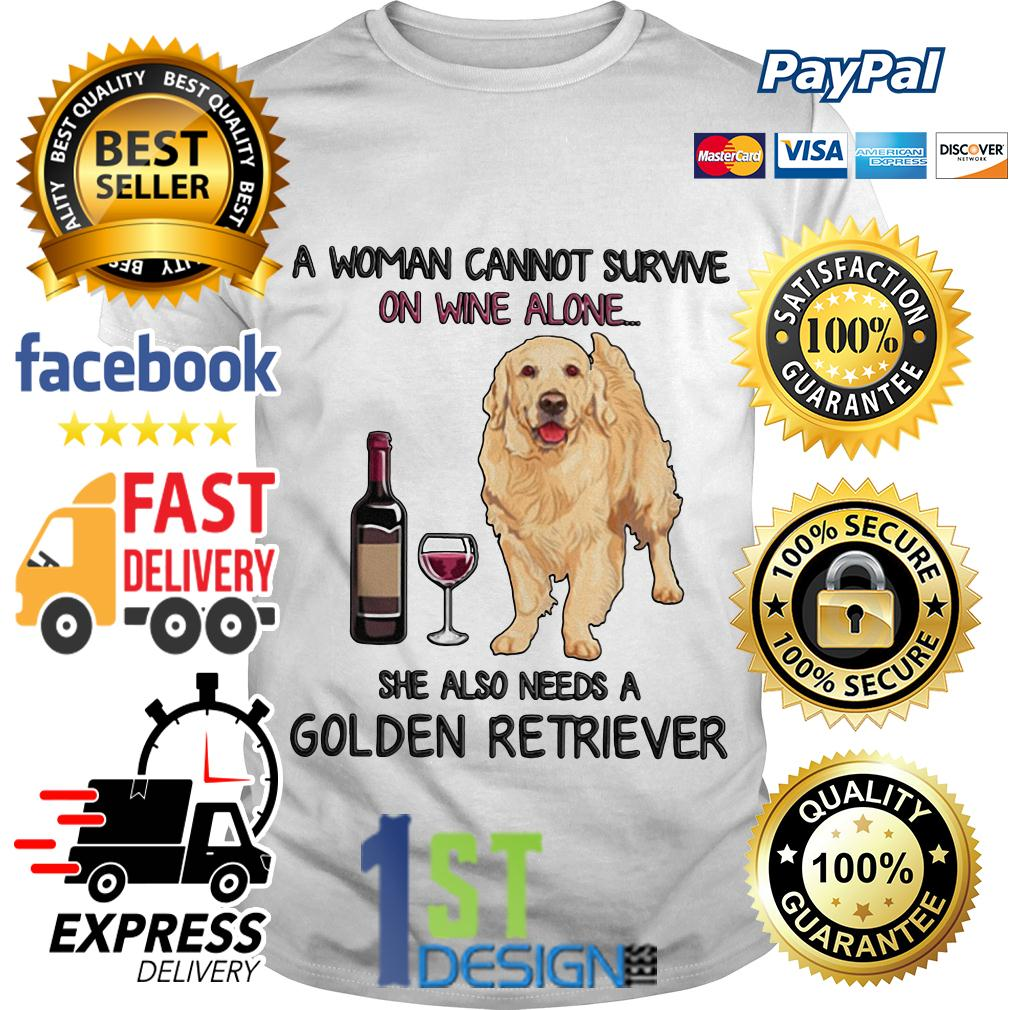 Cannot survive on wine alone she also needs a Golden Retriever shirt