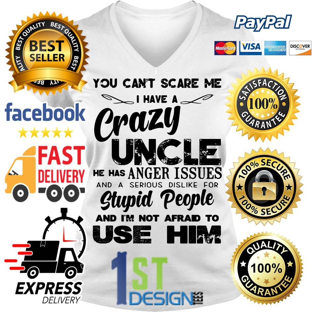 You can't scare me I have a crazy Uncle he has anger issues V-neck T-shirt