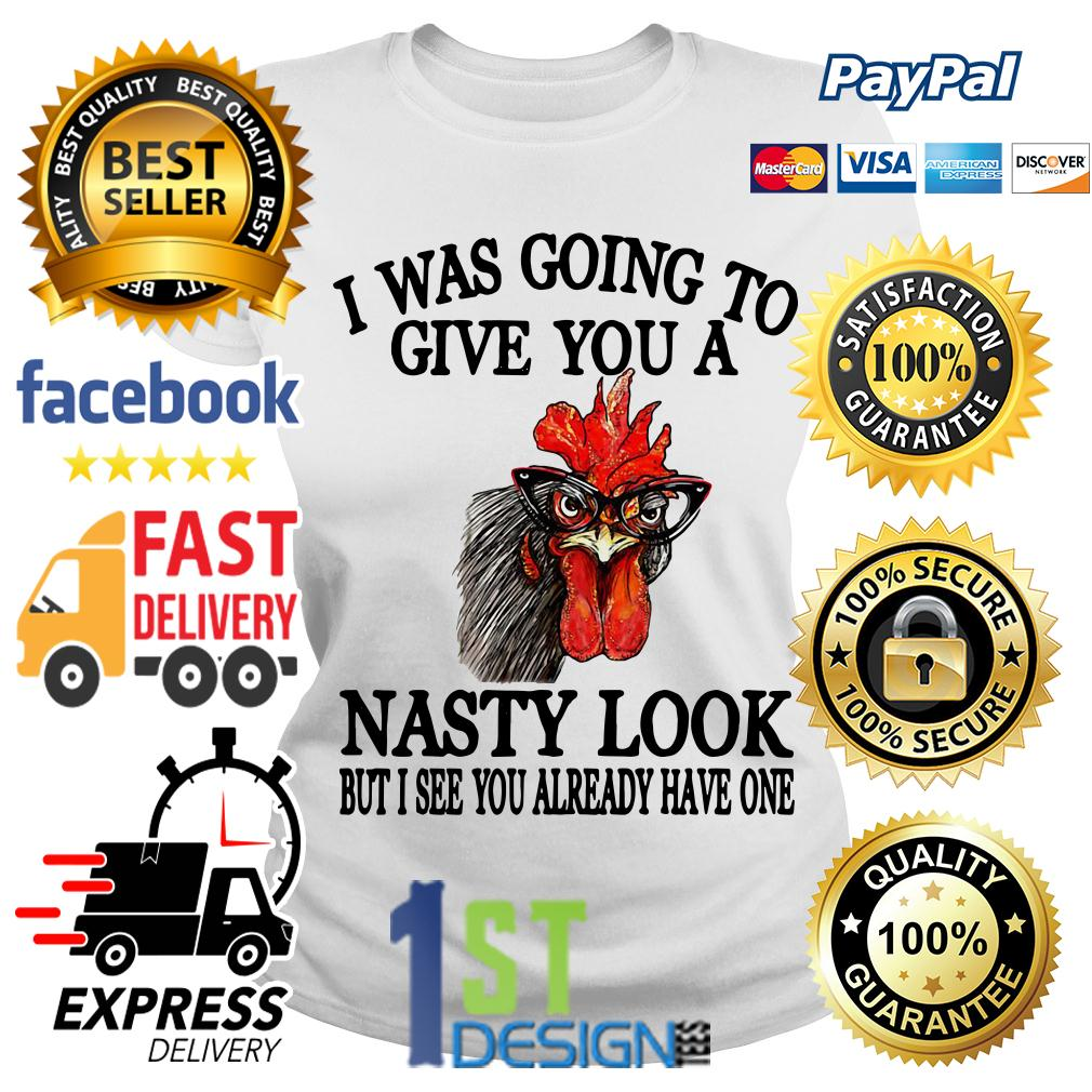 Chicken I was going to give you a Nasty look but I see you already Ladies Tee