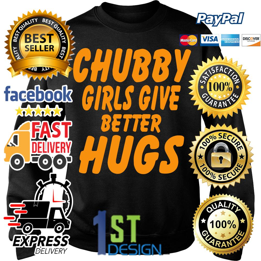 Chubby girls give better hugs Sweater