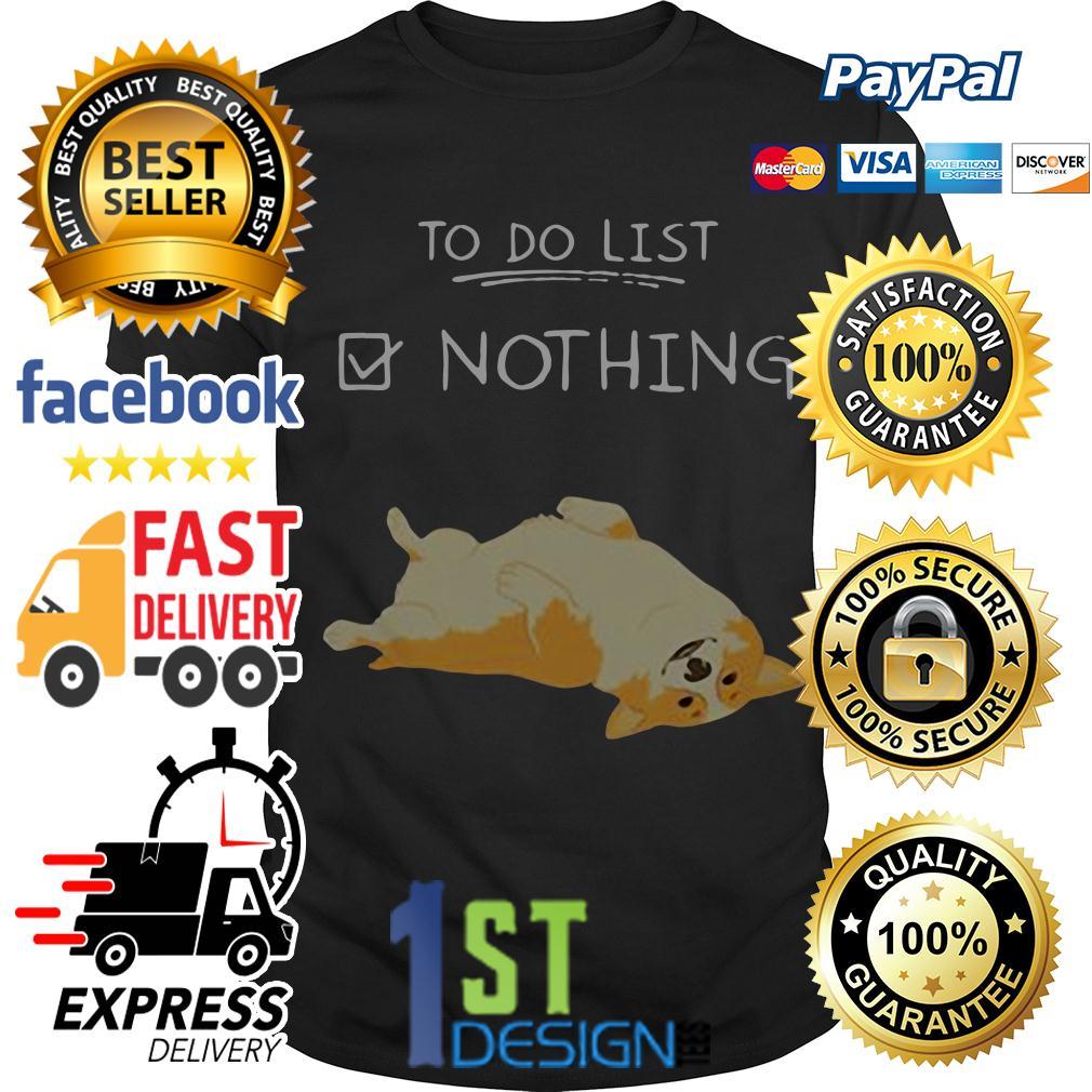 Corgi to do list nothing shirt
