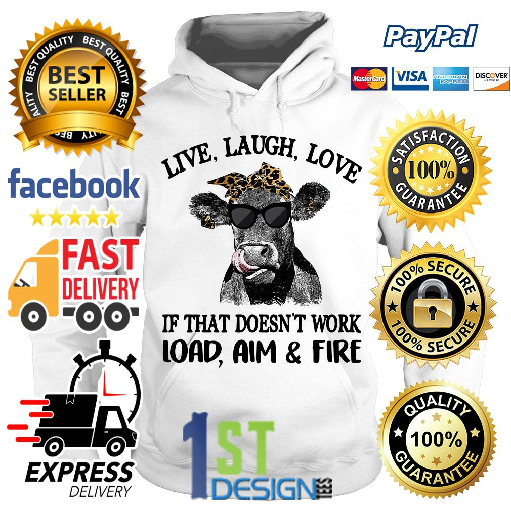 Cow love laugh love if that doesn't work load aim and fire Hoodie