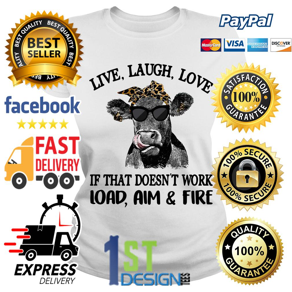Cow love laugh love if that doesn't work load aim and fire Ladies Tee