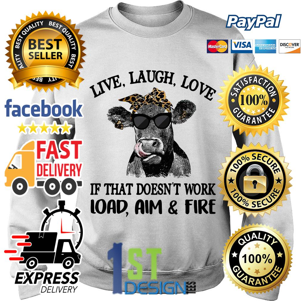 Cow love laugh love if that doesn't work load aim and fire Sweater