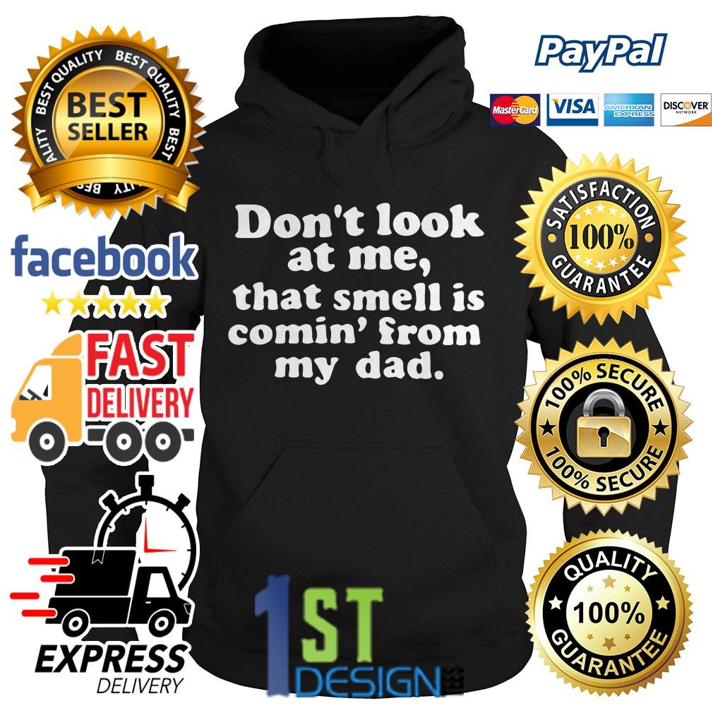 Don't look at me that smell is comin' from my dad Hoodie