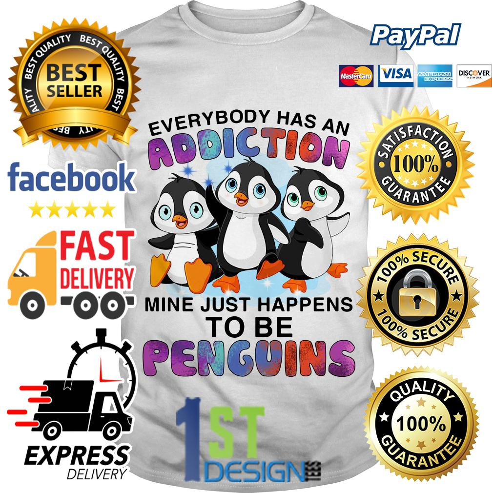 Everybody has an addiction mine just happens to be you Penguins shirt