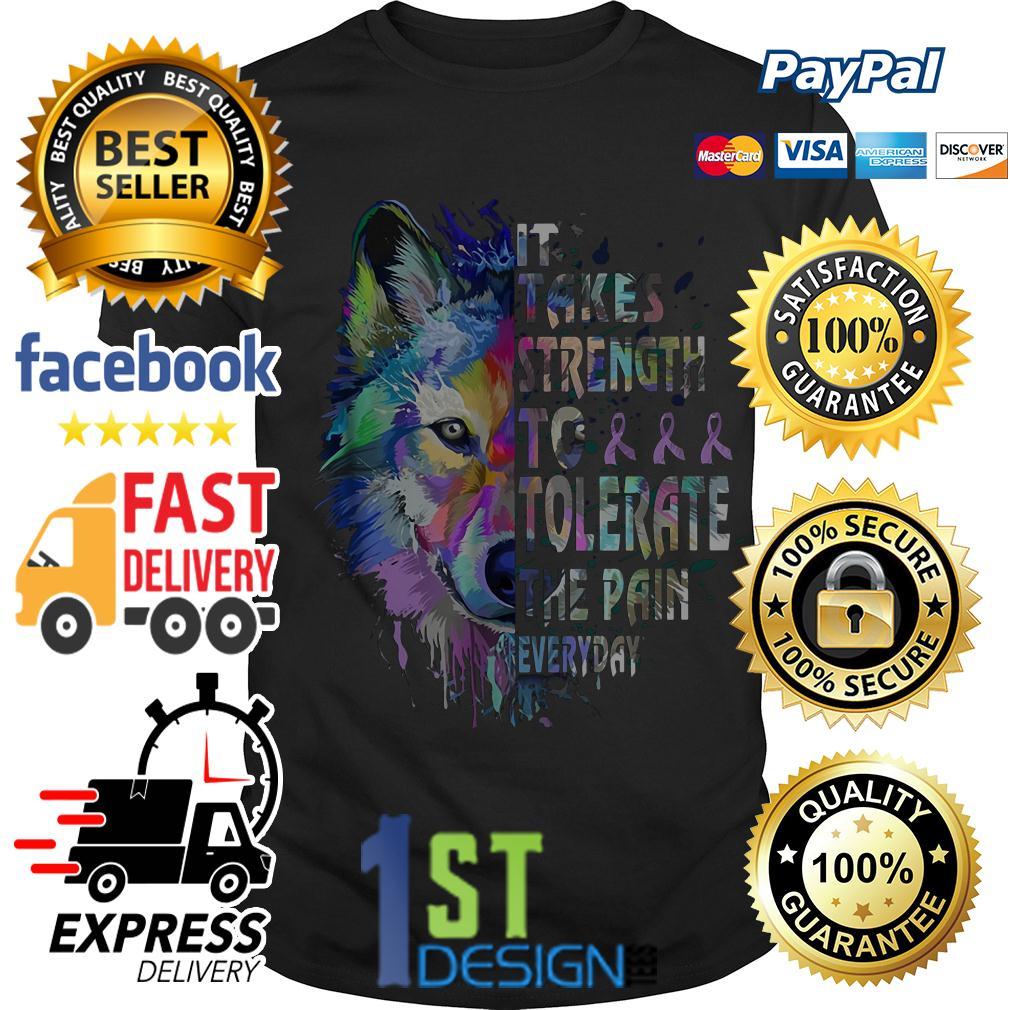 Fibromyalgia awareness It takes strength to tolerate shirt