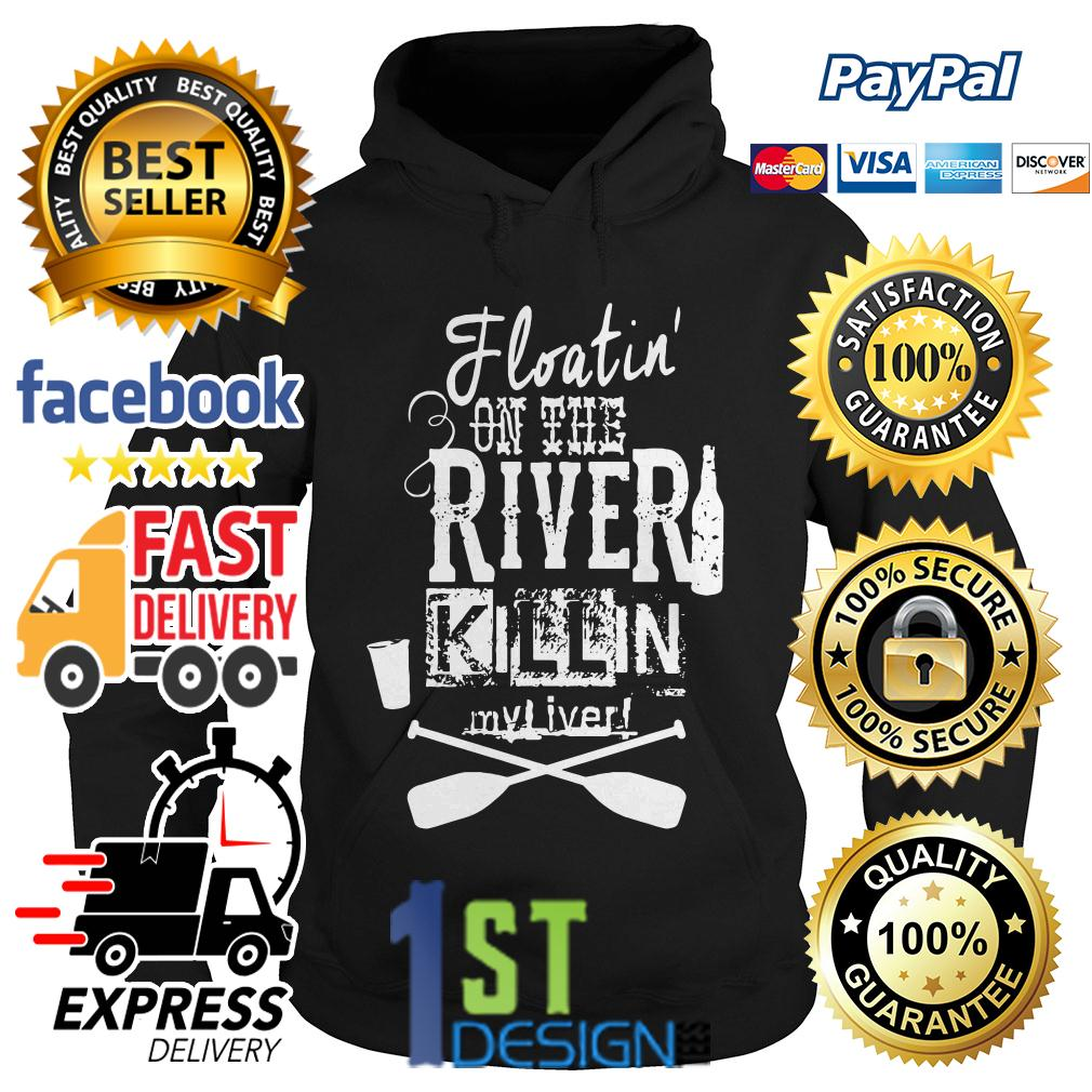 Floatin' on the river killin my liver Hoodie