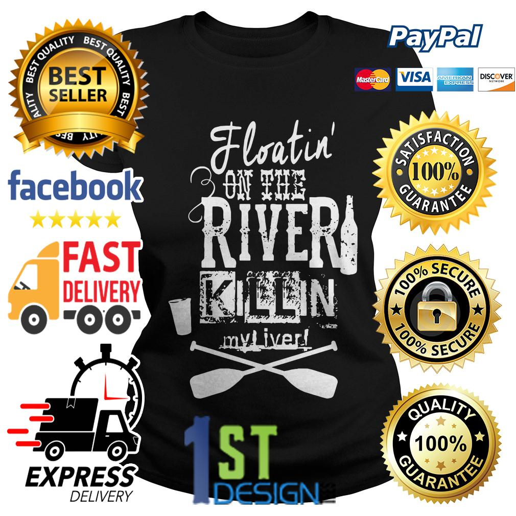 Floatin' on the river killin my liver Ladies Tee