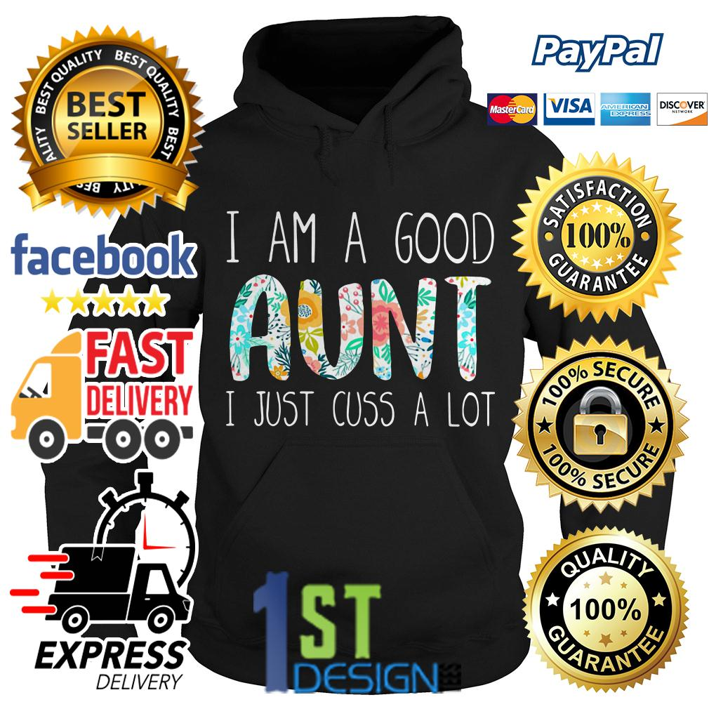 Floral I am a good Aunt I just cuss a lot Hoodie