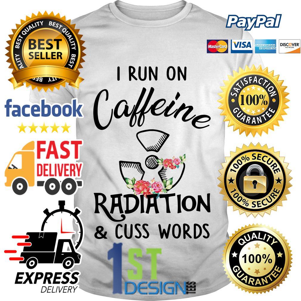 Floral I run on caffeine radiation and cuss words shirt