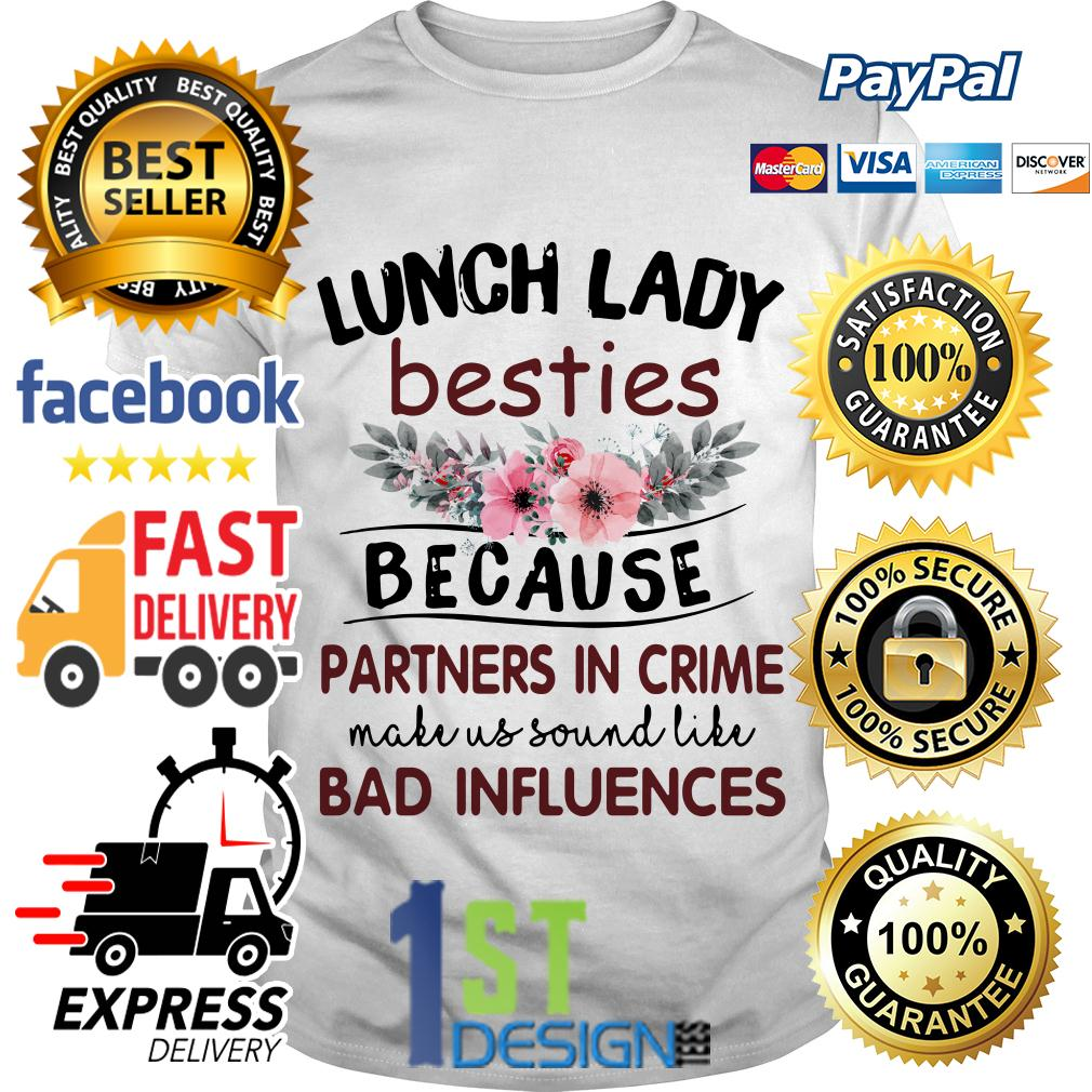 Floral lunch lady besties because partners in crime make us sound shirt