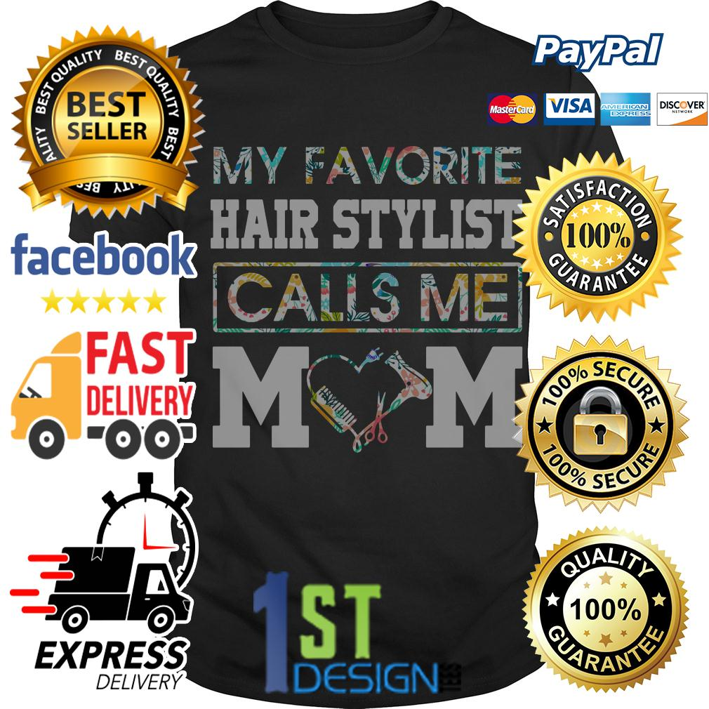 Floral my favorite hair stylist calls me mom shirt