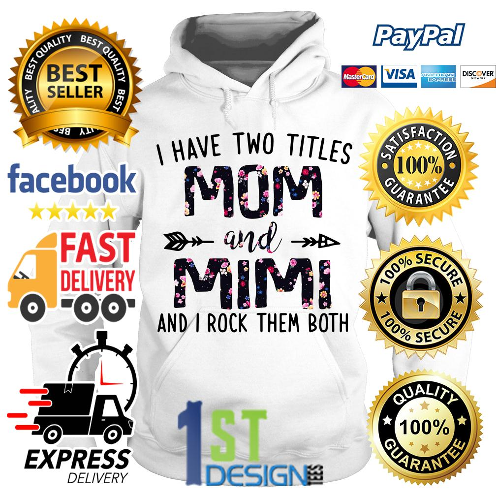Floral I have two titles mom and Mimi and I rock them both Version 2 Hoodie