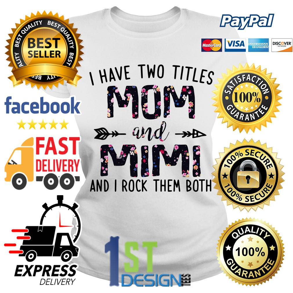 Floral I have two titles mom and Mimi and I rock them both Version 2 Ladies Tee