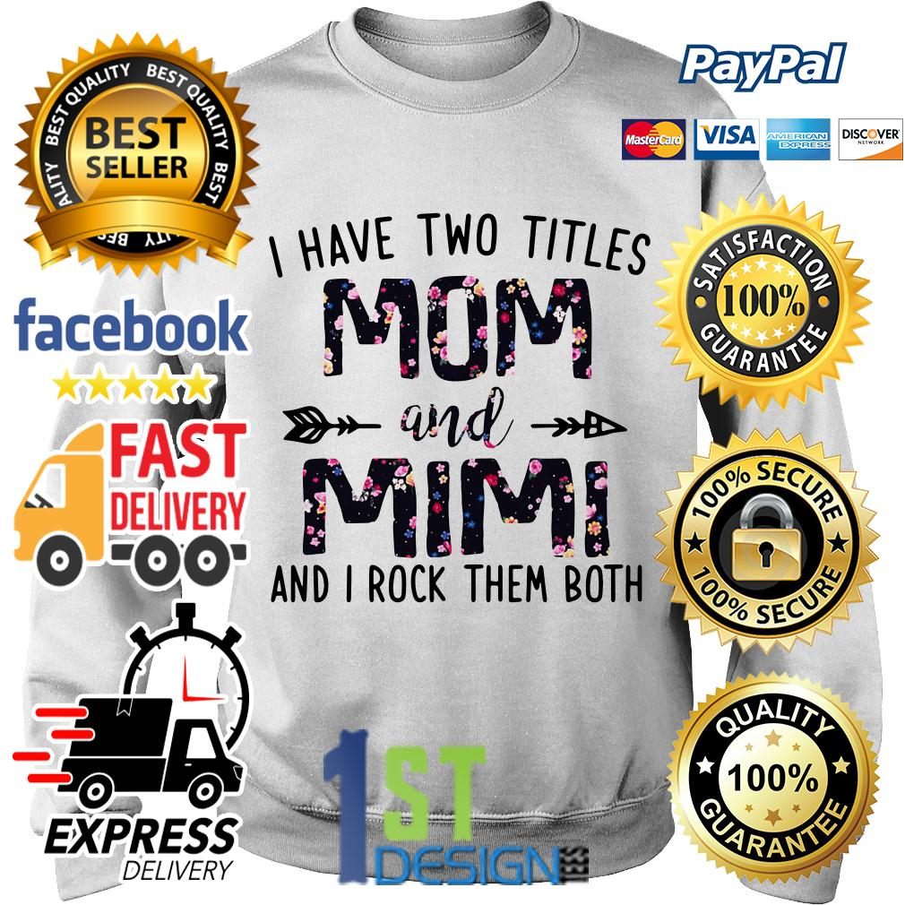 Floral I have two titles mom and Mimi and I rock them both Version 2 Sweater