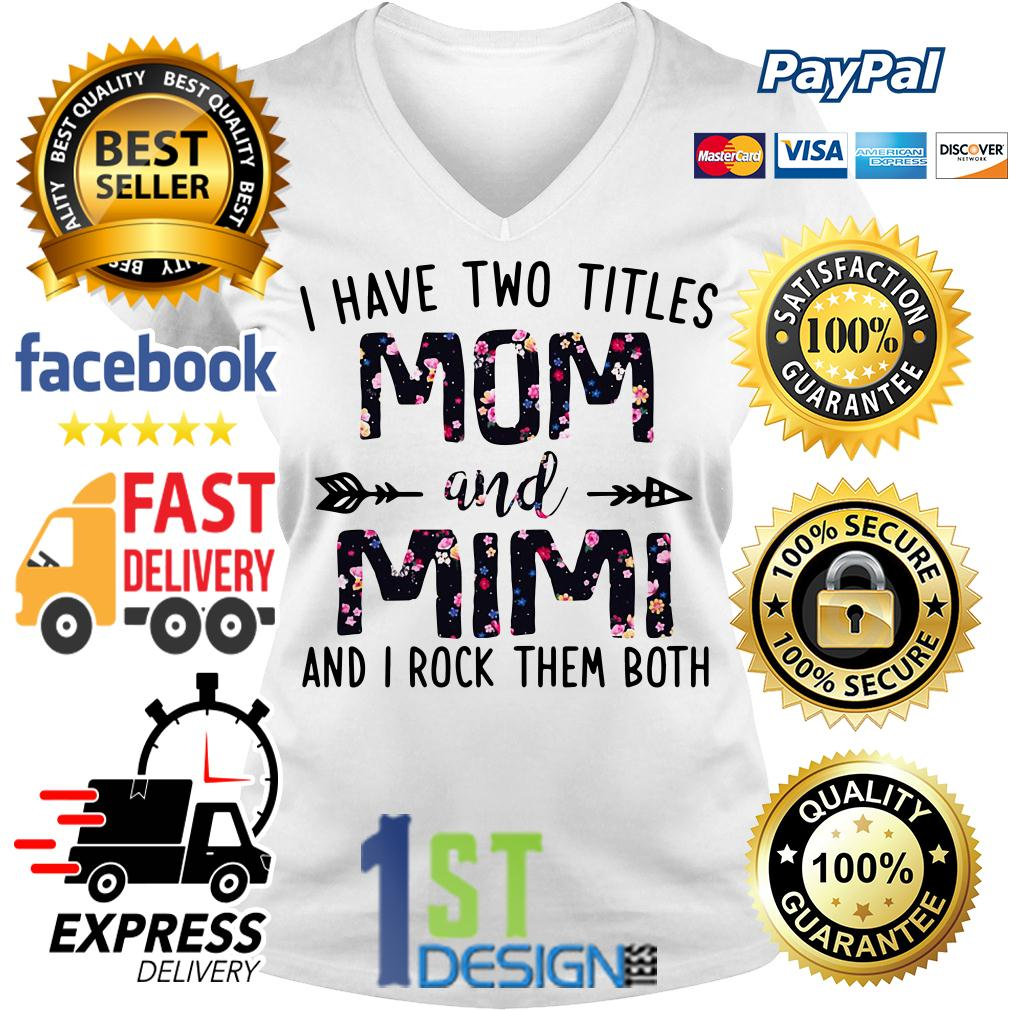 Floral I have two titles mom and Mimi and I rock them both Version 2 V-neck T-shirt