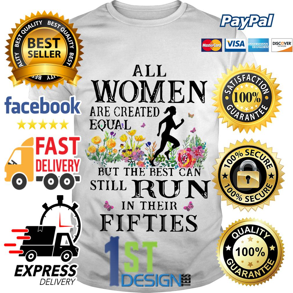 Floral all women are created equal but the best can still run shirt