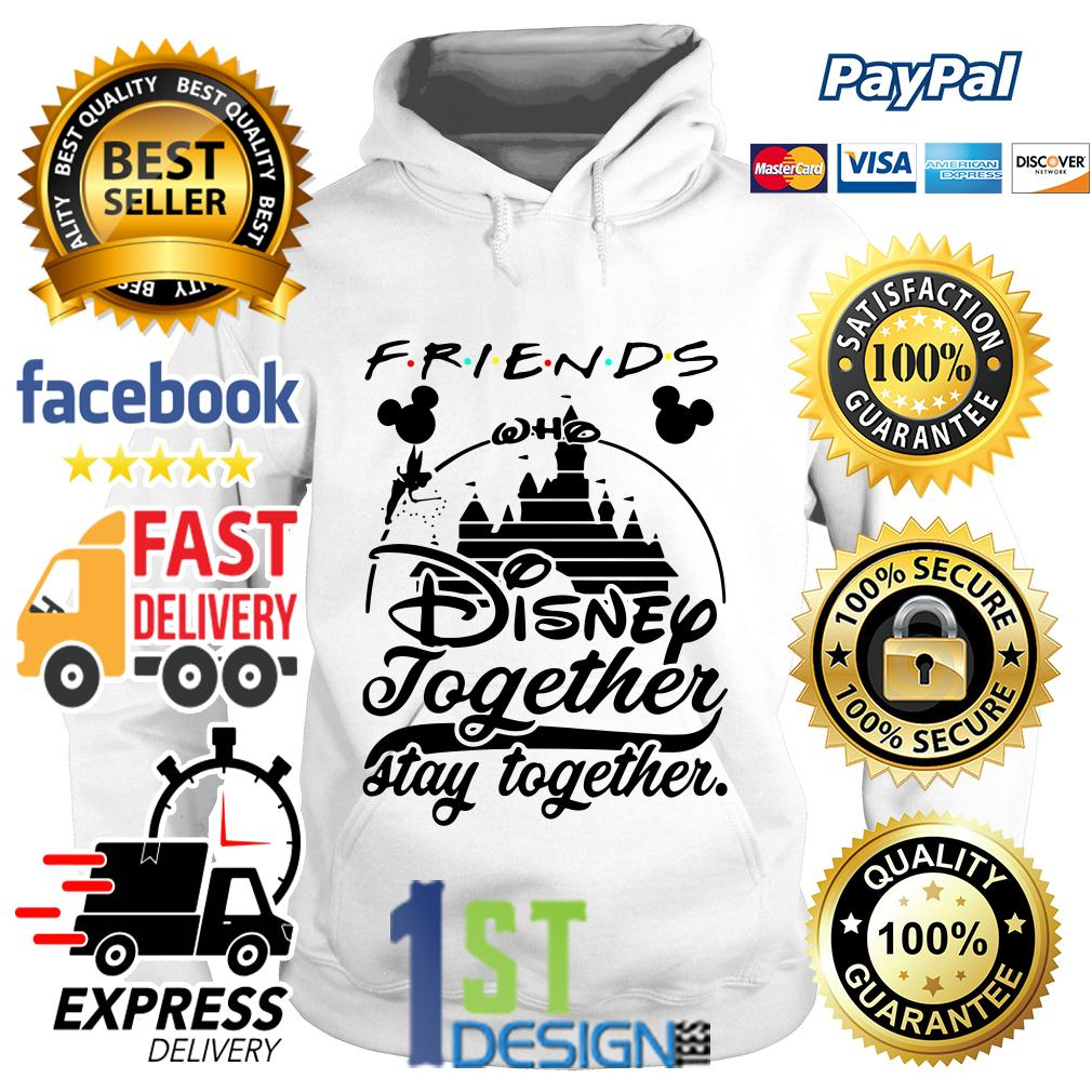 Friends Disney together stay together Hoodie
