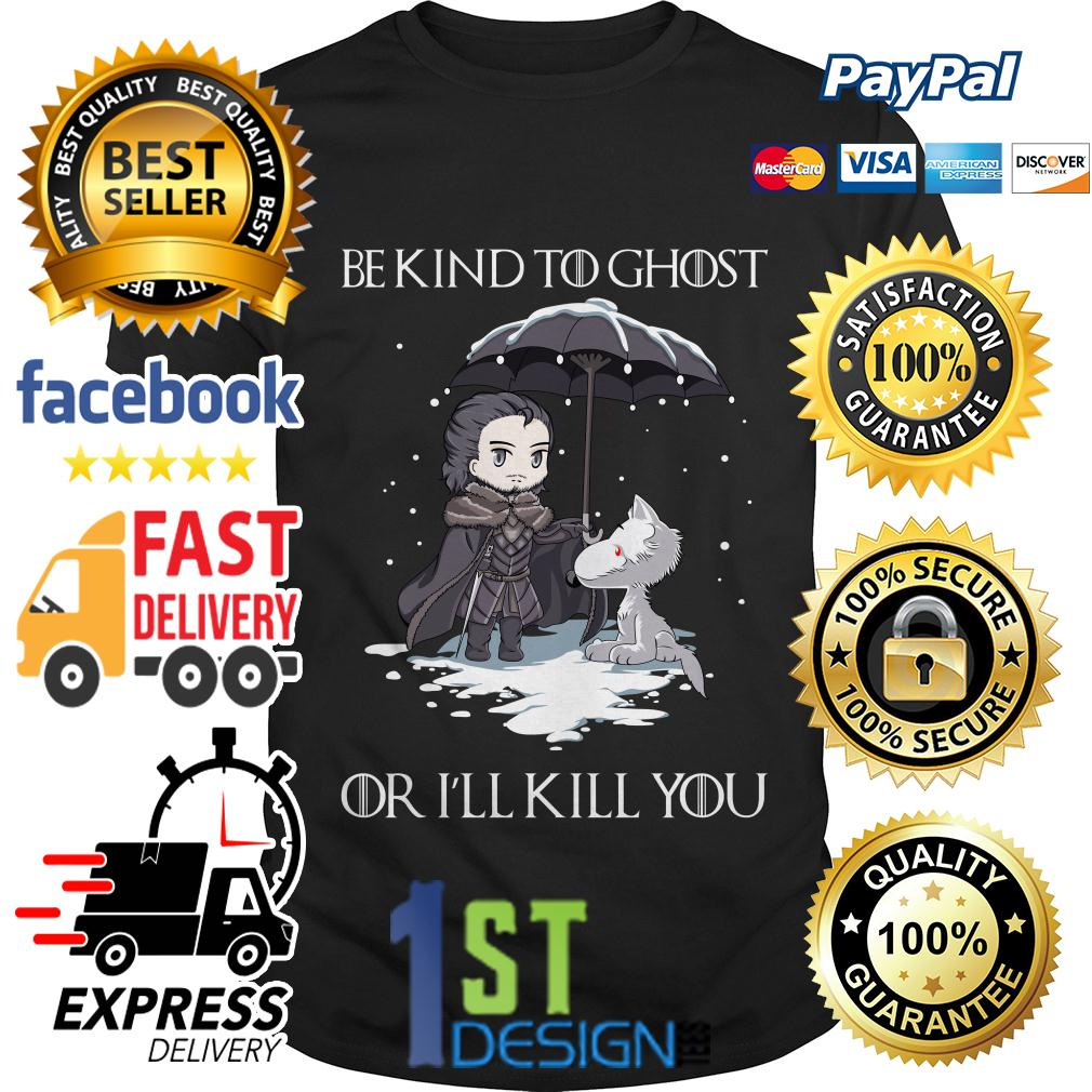 Game of Thrones John Snow and Wolf be kind to ghost or I'll kill you shirt