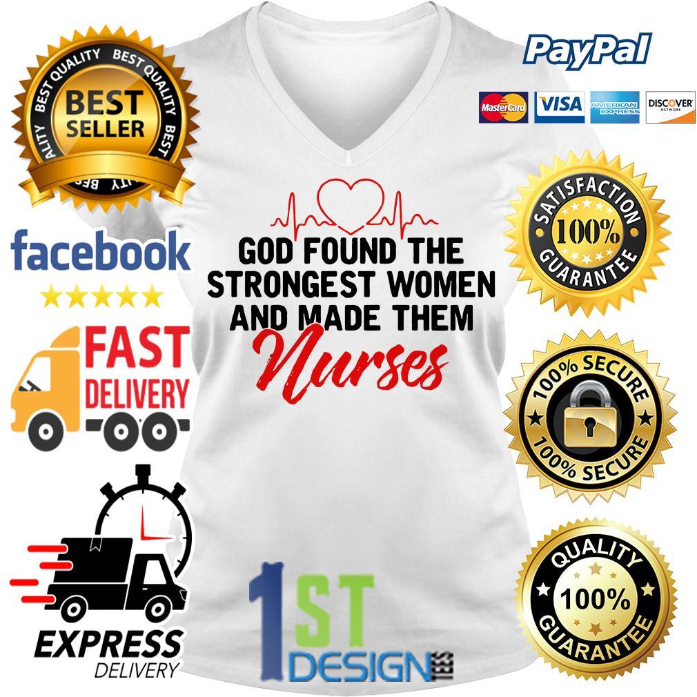 God found the strongest women and made them nurse V-neck T-shirt