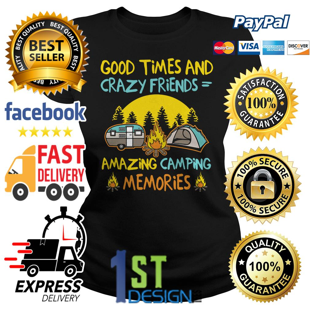 Good times and crazy friends amazing camping memories shirt