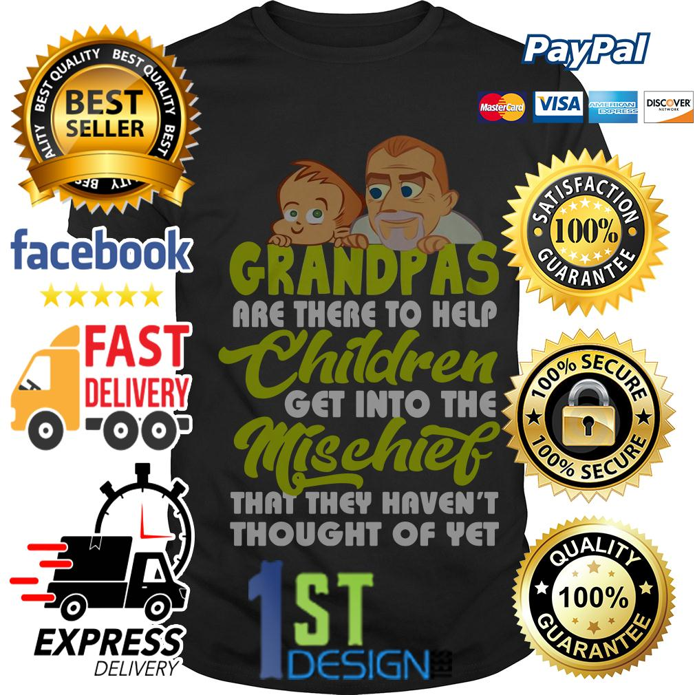 Grandpas are there to help children get into the mischief shirt