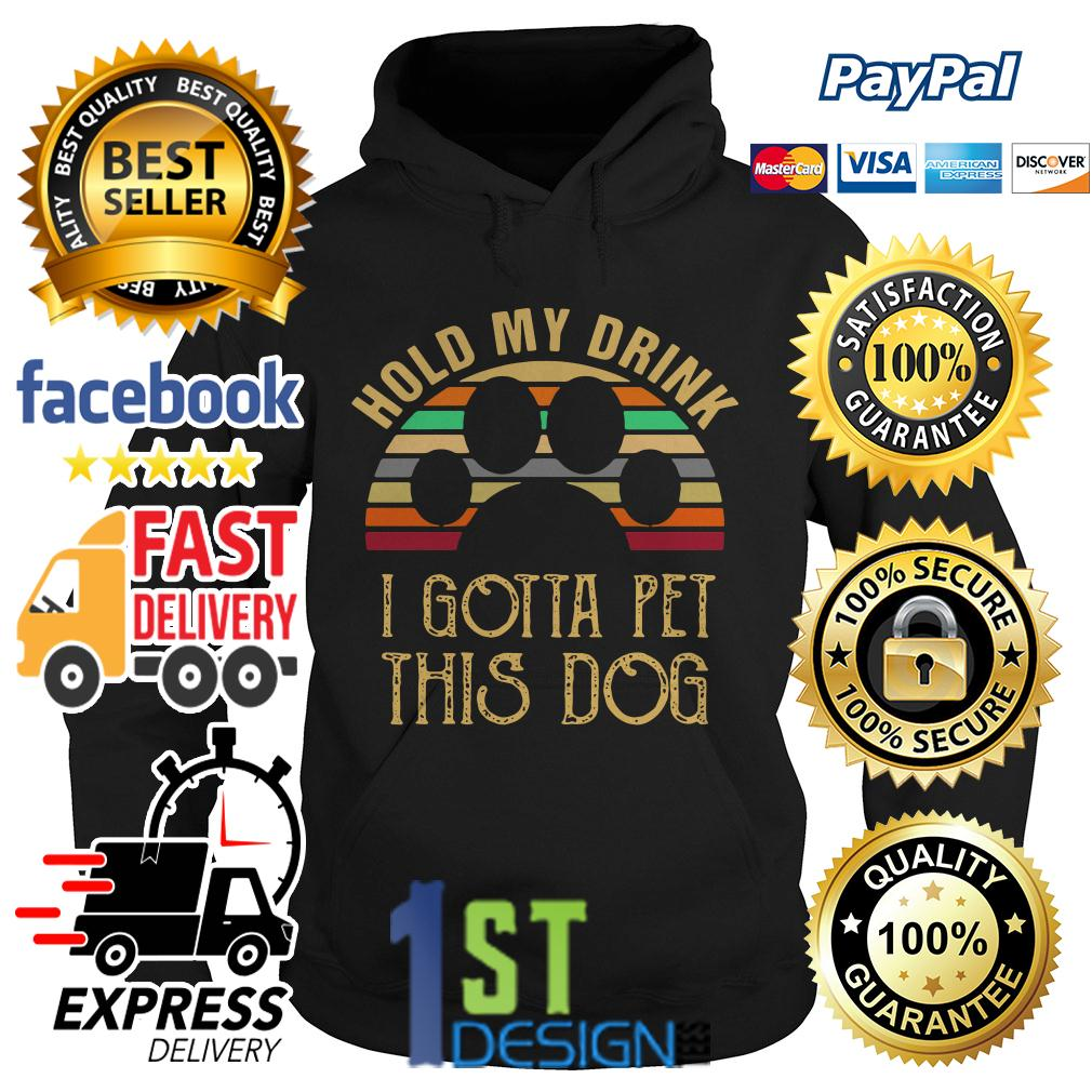 Hold my drink I gotta pet this dog paw vintage Hoodie