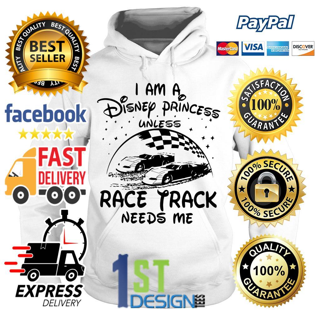 I am a Disney princess race track needs me Hoodie