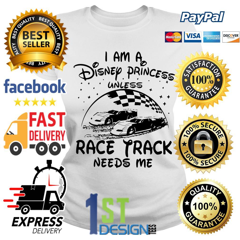 I am a Disney princess race track needs me Ladies Tee