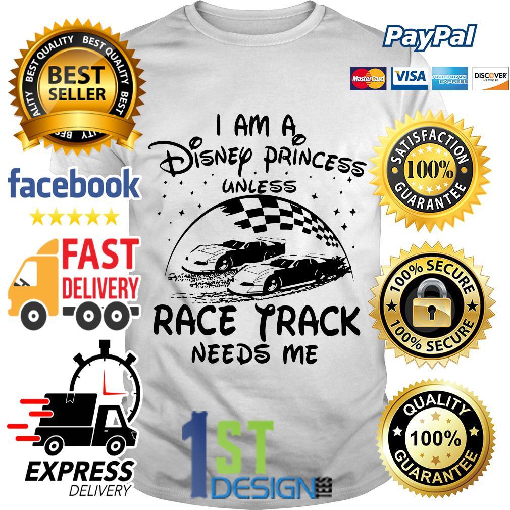 I am a Disney princess race track needs me shirt