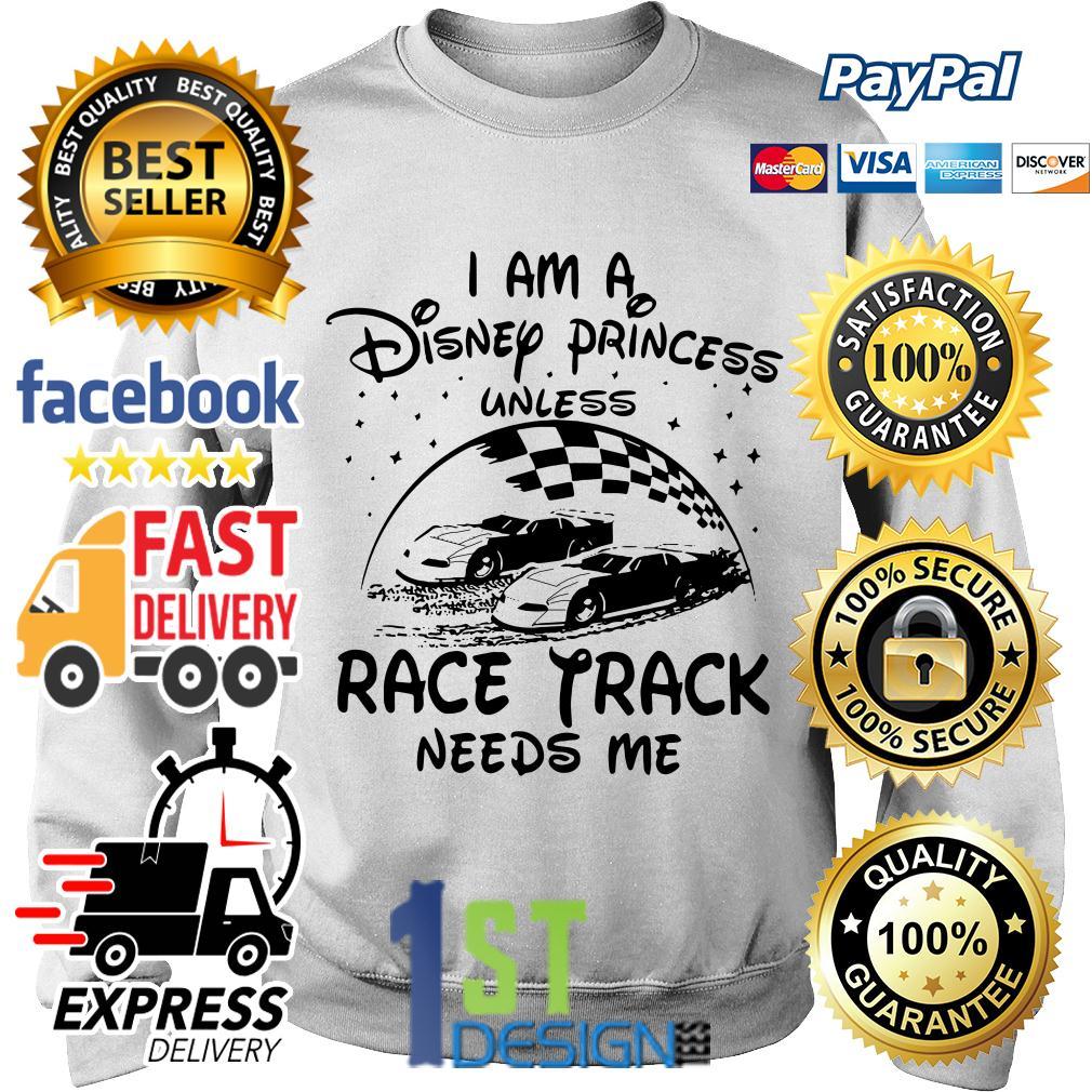 I am a Disney princess race track needs me Sweater