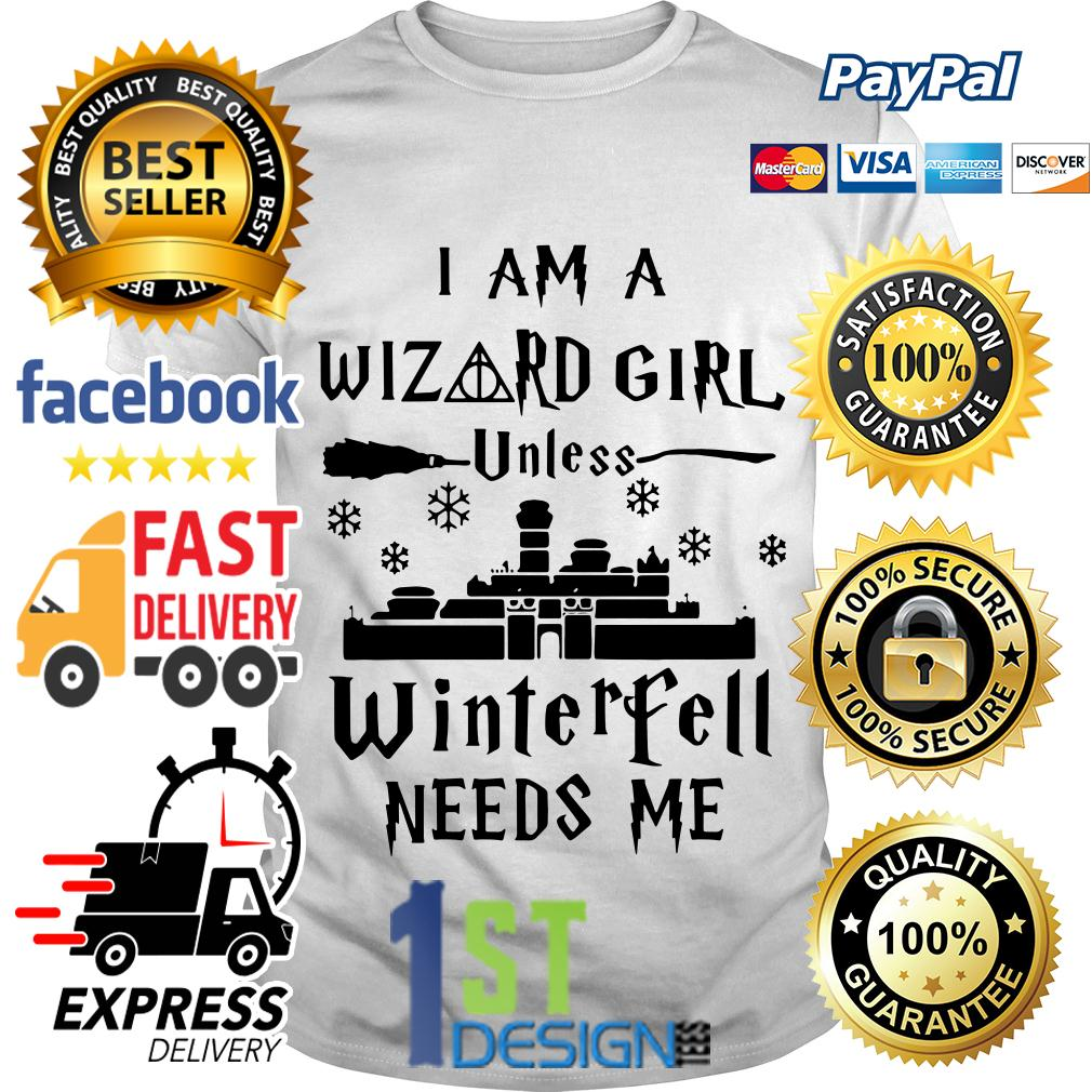 I am a Wizard girl unless Winterfell needs me shirt
