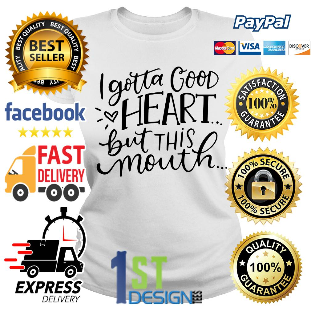 I gotta good heart but this mouth graphic Ladies Tee